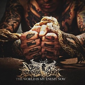 50 Upon A Burning Body - The World Is My Enemy Now