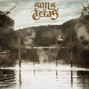 Sons of Texas - Baptized In The Rio Grande