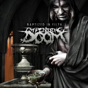 Impending-Doom-Baptized-In-Filth-e1333452711525